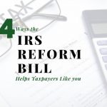 Four Ways the IRS Reform Bill Helps Southern California Taxpayers Like You (and Me)