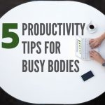 Five Productivity Tips for Southern California Busy Bodies